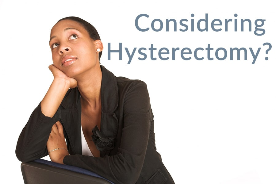 Considering hysterectomy?