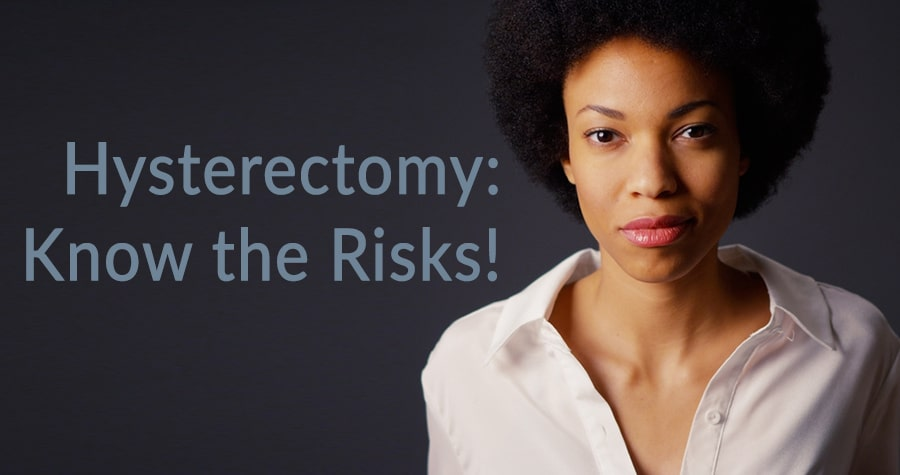 Hysterectomy know the risks